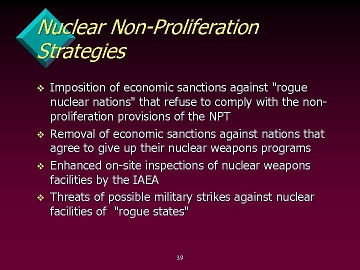 Nuclear Non-Proliferation Strategies v v Imposition of economic sanctions against