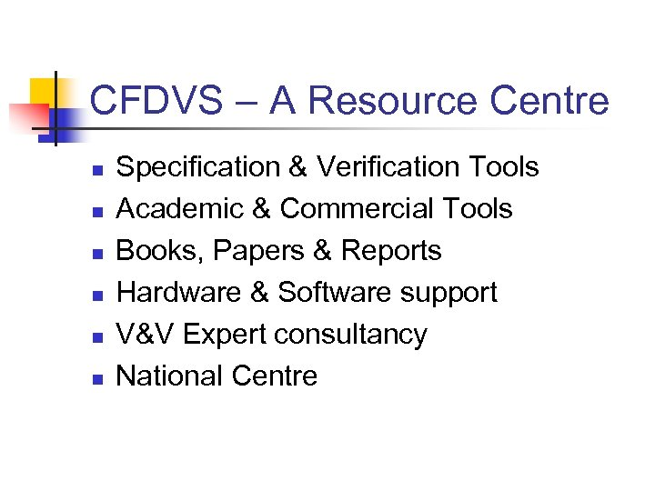 CFDVS – A Resource Centre n n n Specification & Verification Tools Academic &