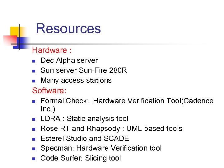 Resources Hardware : n n n Dec Alpha server Sun-Fire 280 R Many access