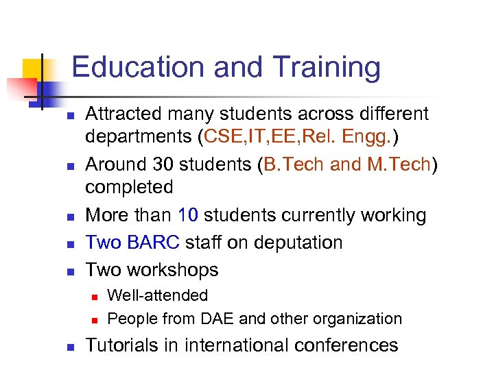 Education and Training n n n Attracted many students across different departments (CSE, IT,