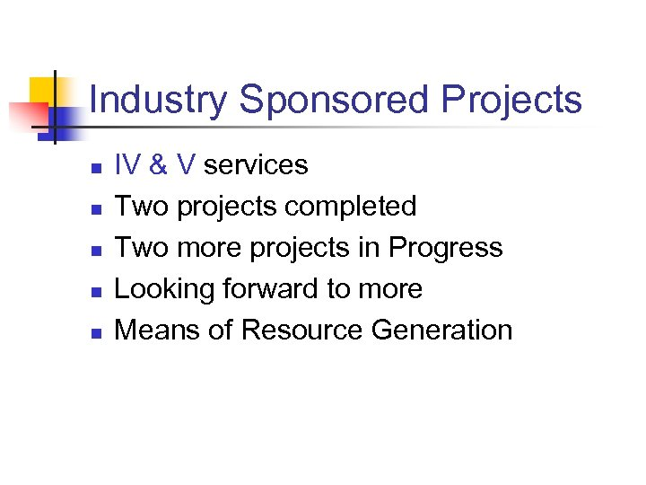 Industry Sponsored Projects n n n IV & V services Two projects completed Two