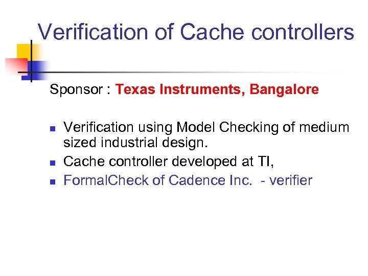 Verification of Cache controllers Sponsor : Texas Instruments, Bangalore n n n Verification using