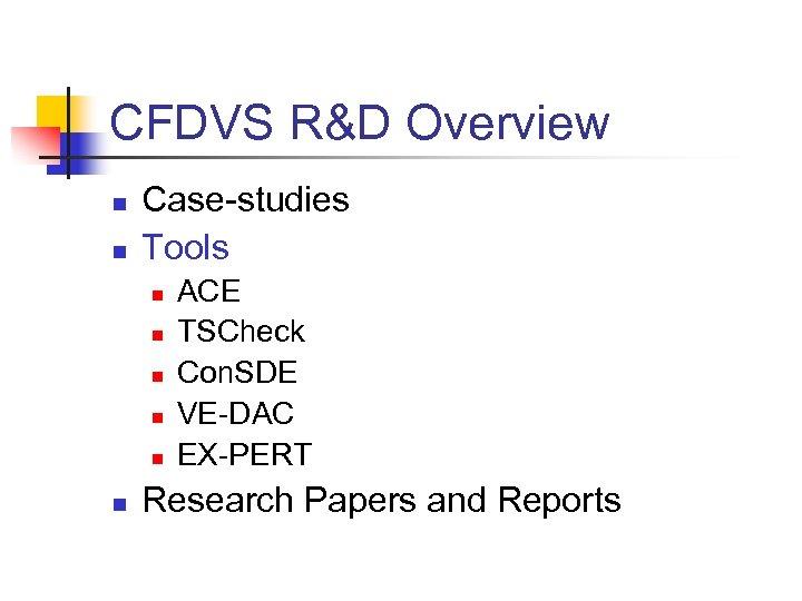 CFDVS R&D Overview n n Case-studies Tools n n n ACE TSCheck Con. SDE