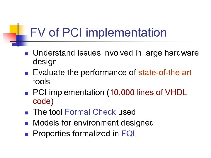 FV of PCI implementation n n n Understand issues involved in large hardware design