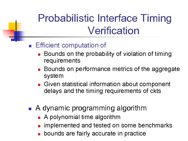 Probabilistic Interface Timing Verification n Efficient computation of n n Bounds on the probability
