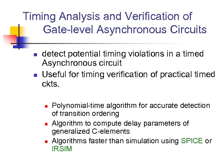 Timing Analysis and Verification of Gate-level Asynchronous Circuits n n detect potential timing violations