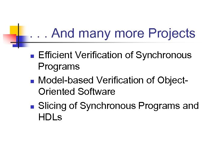 . . . And many more Projects n n n Efficient Verification of Synchronous