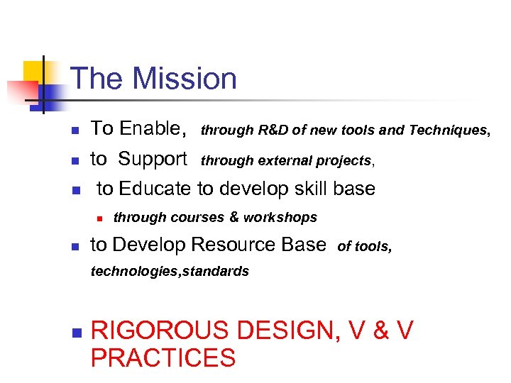 The Mission n To Enable, through R&D of new tools and Techniques, n to