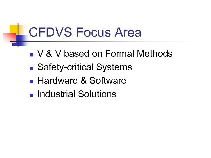 CFDVS Focus Area n n V & V based on Formal Methods Safety-critical Systems