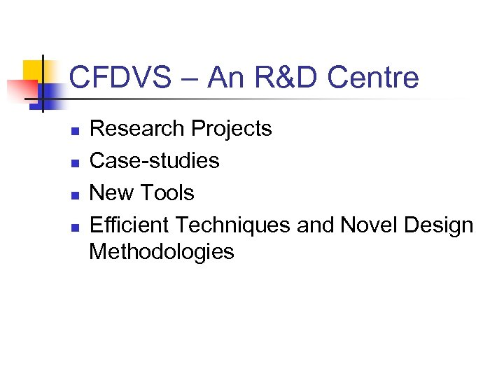 CFDVS – An R&D Centre n n Research Projects Case-studies New Tools Efficient Techniques