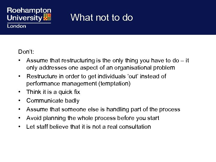 What not to do Don't: • Assume that restructuring is the only thing you