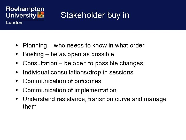 Stakeholder buy in • • Planning – who needs to know in what order