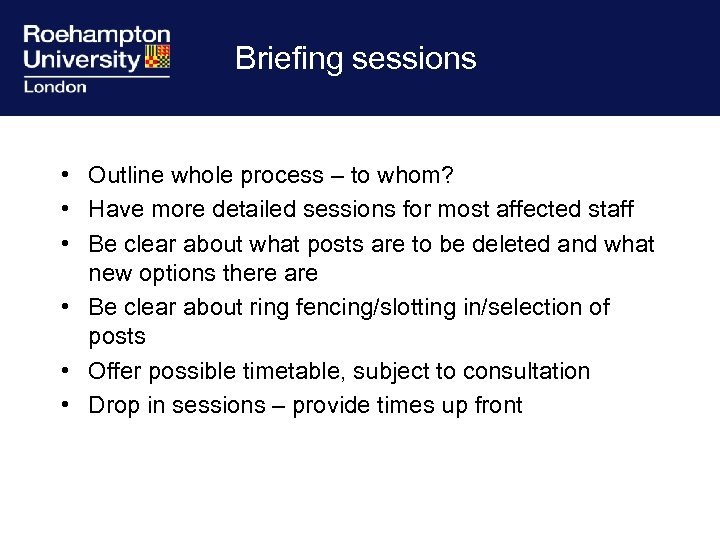 Briefing sessions • Outline whole process – to whom? • Have more detailed sessions