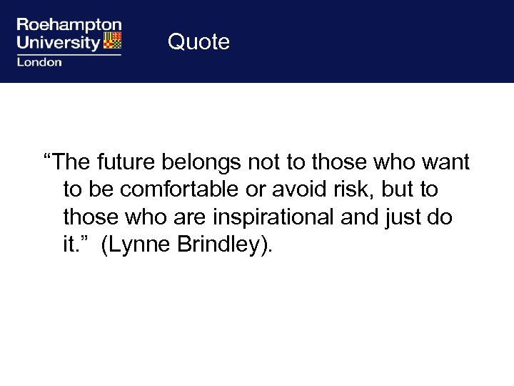 """Quote """"The future belongs not to those who want to be comfortable or avoid"""