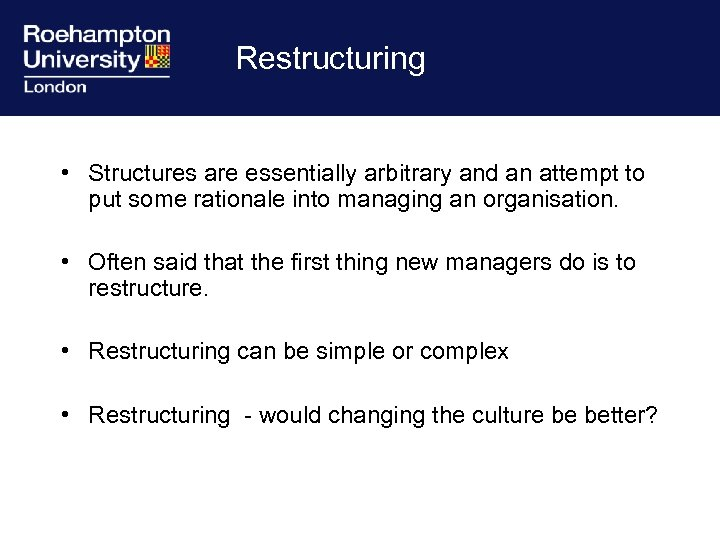 Restructuring • Structures are essentially arbitrary and an attempt to put some rationale into