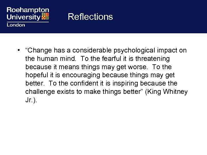 "Reflections • ""Change has a considerable psychological impact on the human mind. To the"
