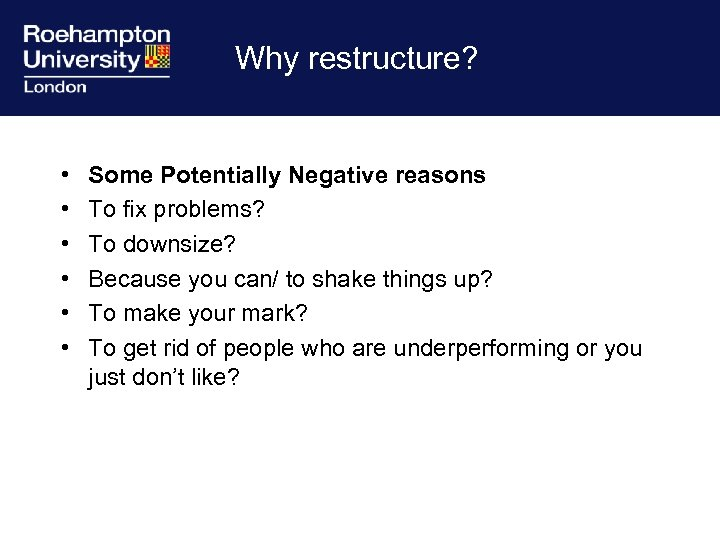 Why restructure? • • • Some Potentially Negative reasons To fix problems? To downsize?