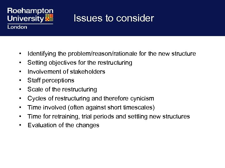 Issues to consider • • • Identifying the problem/reason/rationale for the new structure Setting