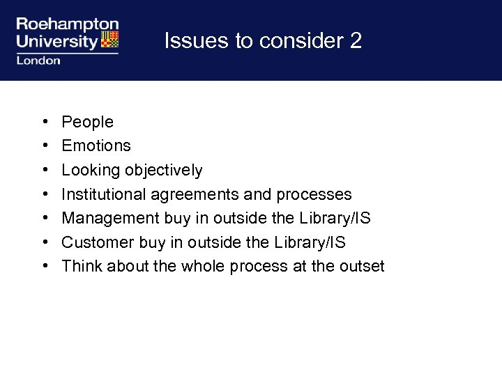 Issues to consider 2 • • People Emotions Looking objectively Institutional agreements and processes