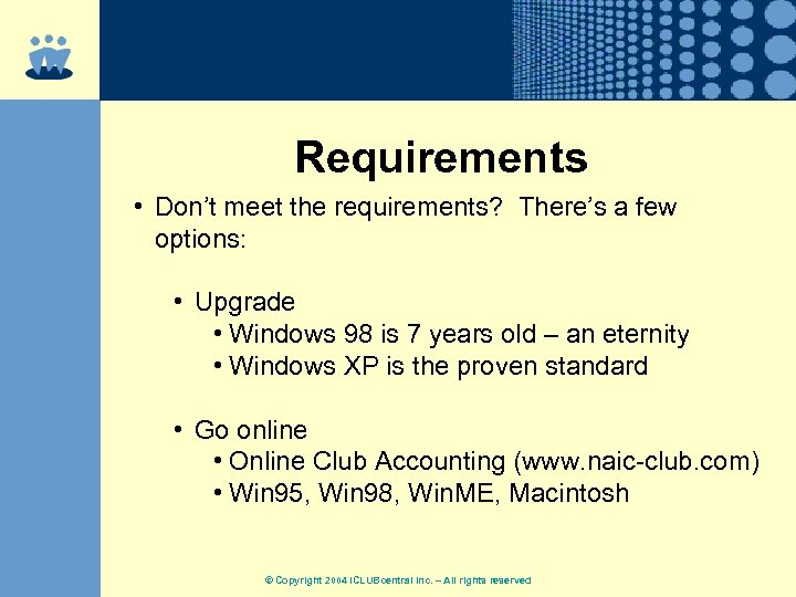 Requirements • Don't meet the requirements? There's a few options: • Upgrade • Windows