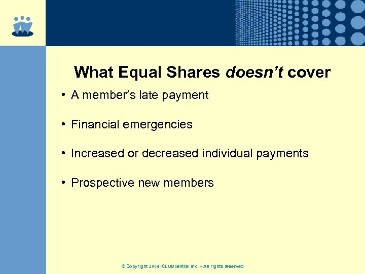 What Equal Shares doesn't cover • A member's late payment • Financial emergencies •