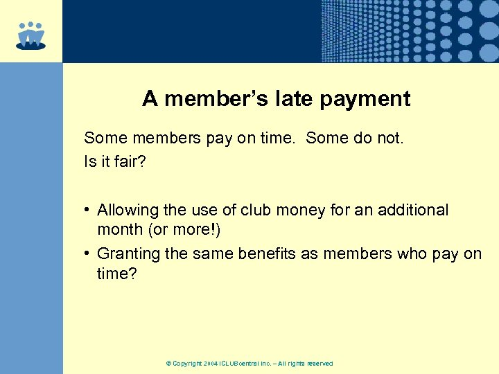 A member's late payment Some members pay on time. Some do not. Is it
