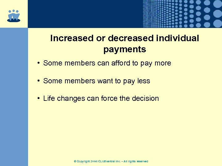 Increased or decreased individual payments • Some members can afford to pay more •