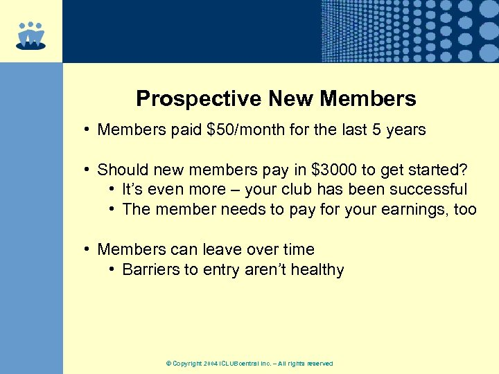 Prospective New Members • Members paid $50/month for the last 5 years • Should