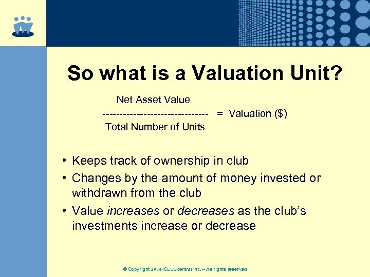 So what is a Valuation Unit? Net Asset Value ---------------- = Valuation ($) Total