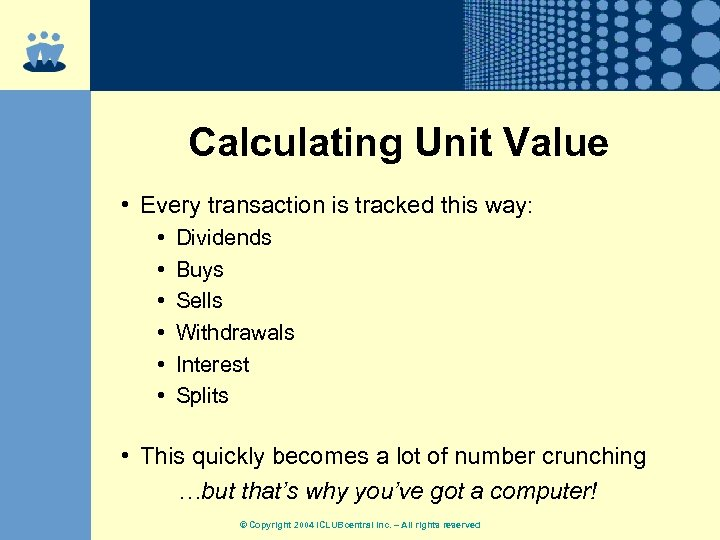 Calculating Unit Value • Every transaction is tracked this way: • • • Dividends