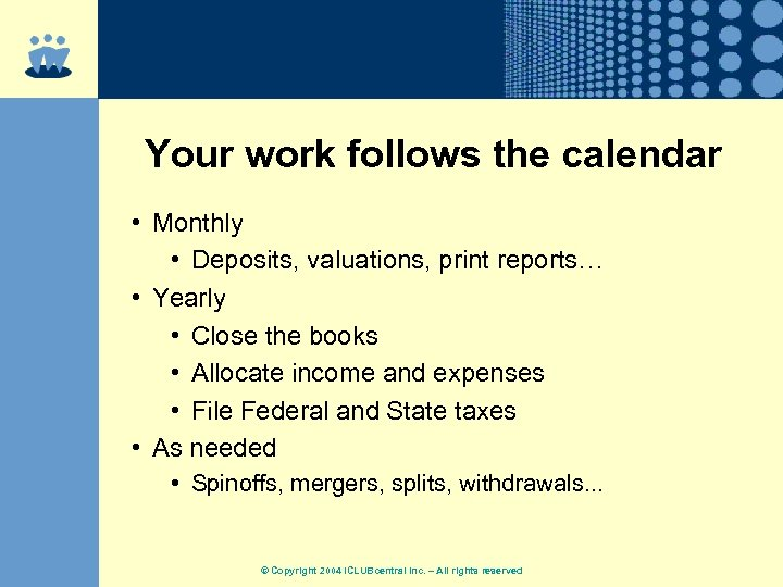 Your work follows the calendar • Monthly • Deposits, valuations, print reports… • Yearly