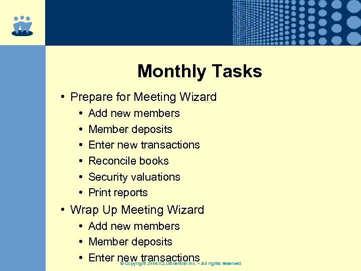 Monthly Tasks • Prepare for Meeting Wizard • • • Add new members Member