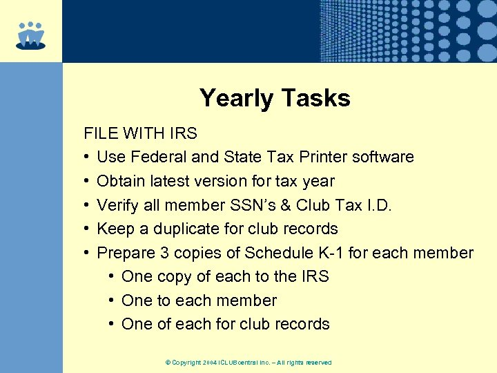 Yearly Tasks FILE WITH IRS • Use Federal and State Tax Printer software •