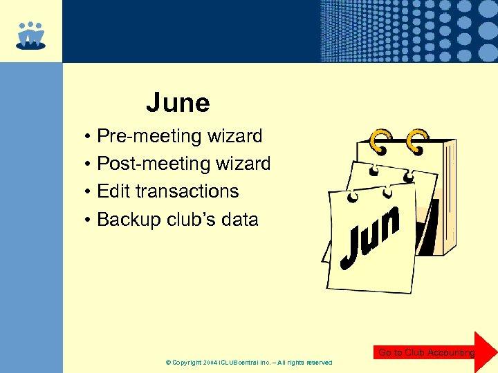 June • Pre-meeting wizard • Post-meeting wizard • Edit transactions • Backup club's data