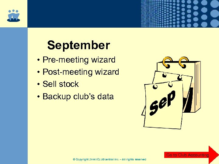 September • Pre-meeting wizard • Post-meeting wizard • Sell stock • Backup club's data