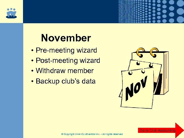 November • Pre-meeting wizard • Post-meeting wizard • Withdraw member • Backup club's data