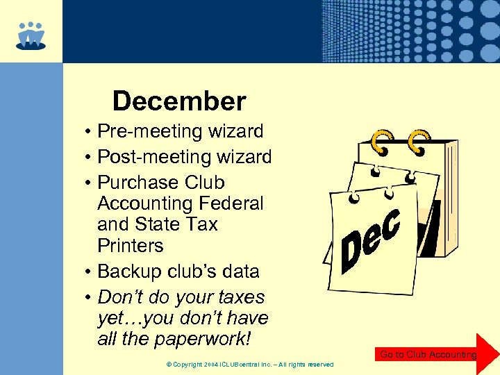 December • Pre-meeting wizard • Post-meeting wizard • Purchase Club Accounting Federal and State