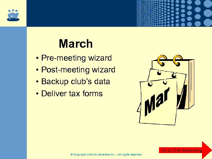 March • Pre-meeting wizard • Post-meeting wizard • Backup club's data • Deliver tax
