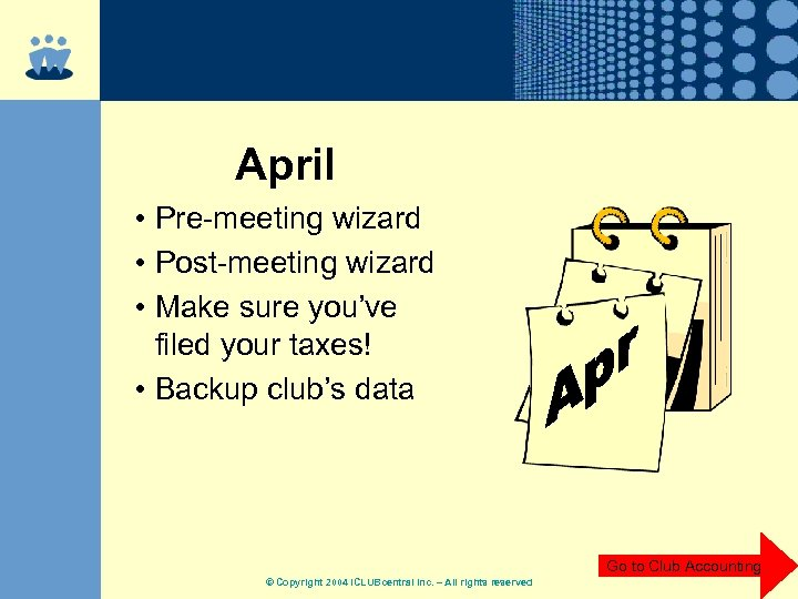 April • Pre-meeting wizard • Post-meeting wizard • Make sure you've filed your taxes!