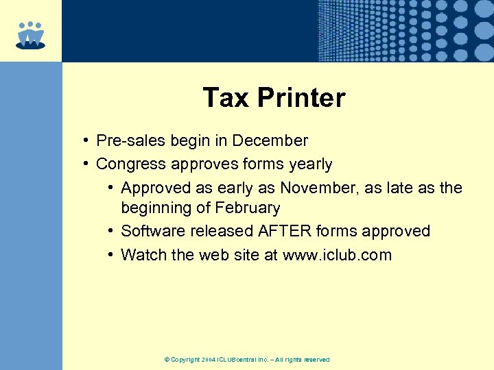 Tax Printer • Pre-sales begin in December • Congress approves forms yearly • Approved