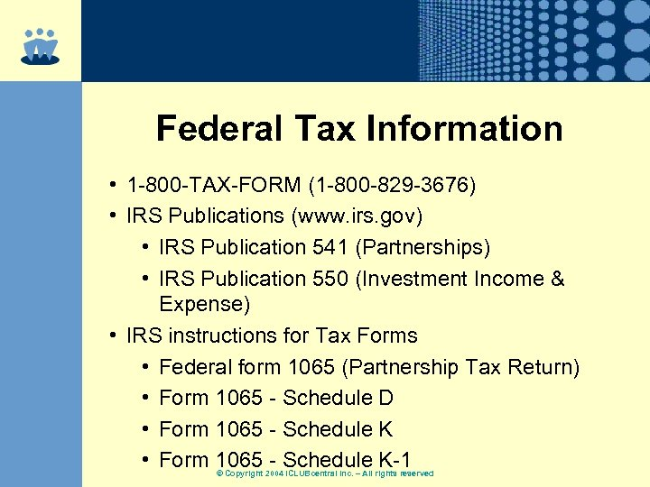 Federal Tax Information • 1 -800 -TAX-FORM (1 -800 -829 -3676) • IRS Publications