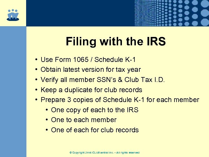 Filing with the IRS • • • Use Form 1065 / Schedule K-1 Obtain