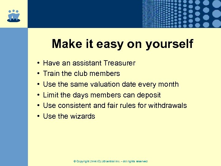 Make it easy on yourself • • • Have an assistant Treasurer Train the