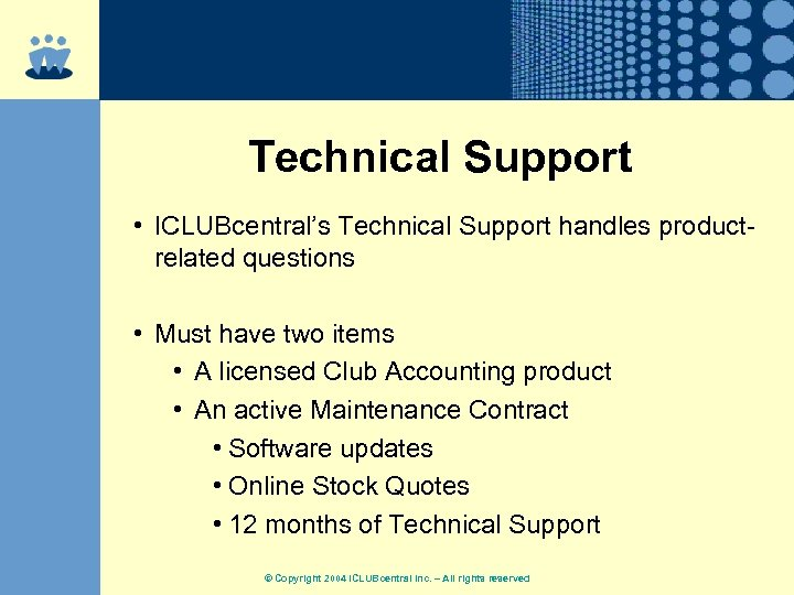 Technical Support • ICLUBcentral's Technical Support handles productrelated questions • Must have two items