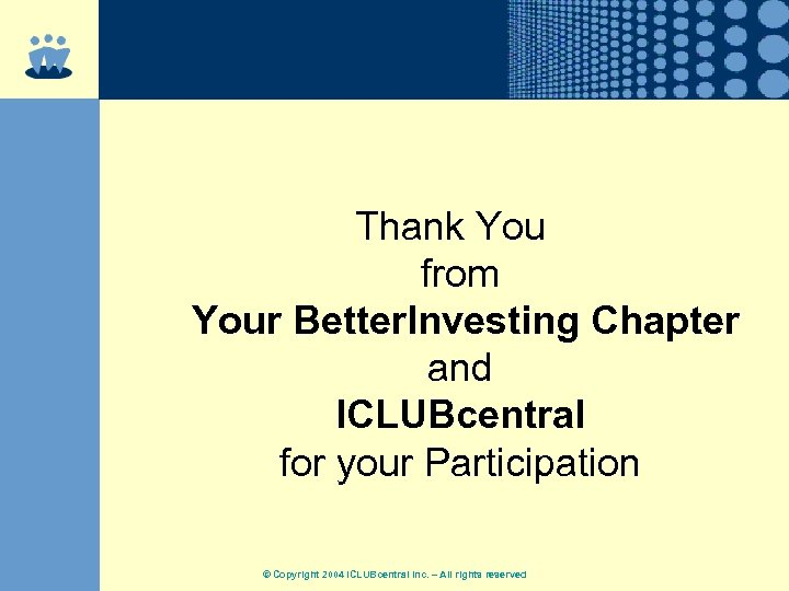 Thank You from Your Better. Investing Chapter and ICLUBcentral for your Participation © Copyright