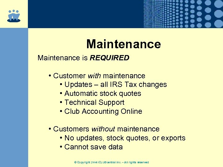 Maintenance is REQUIRED • Customer with maintenance • Updates – all IRS Tax changes