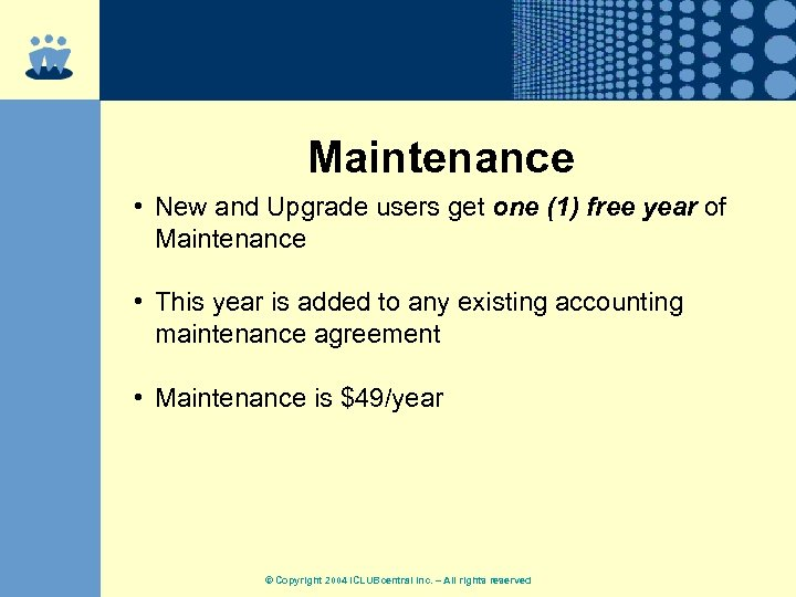 Maintenance • New and Upgrade users get one (1) free year of Maintenance •