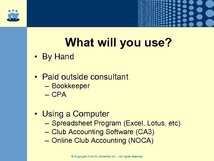 What will you use? • By Hand • Paid outside consultant – Bookkeeper –