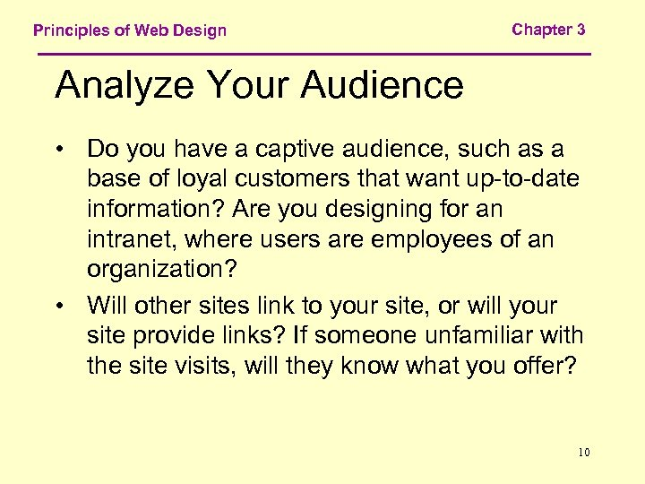 Principles of Web Design Chapter 3 Analyze Your Audience • Do you have a