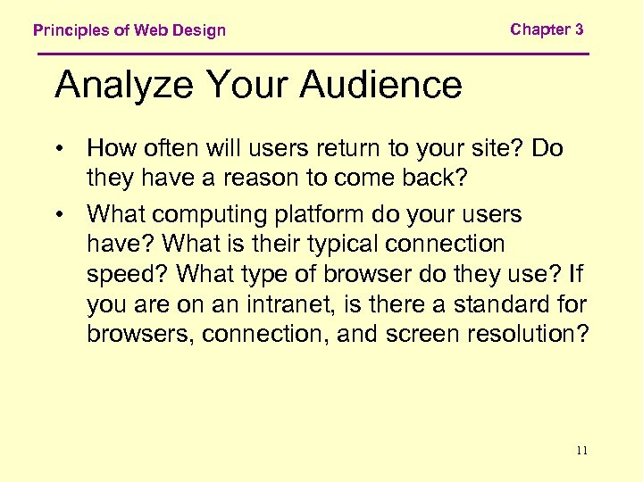 Principles of Web Design Chapter 3 Analyze Your Audience • How often will users